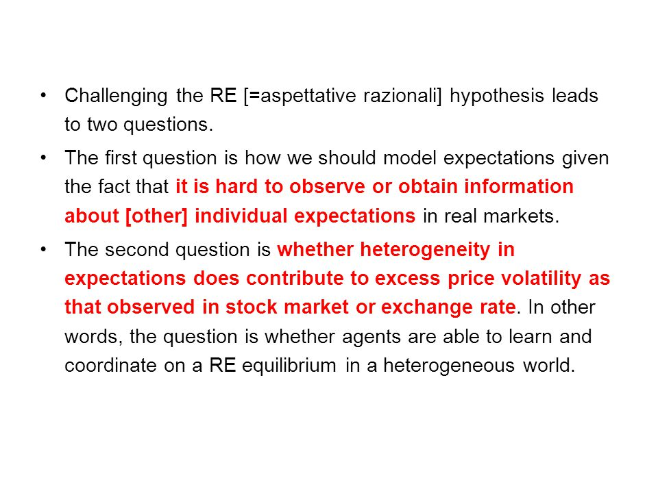 Challenging the RE [=aspettative razionali] hypothesis leads to two questions.